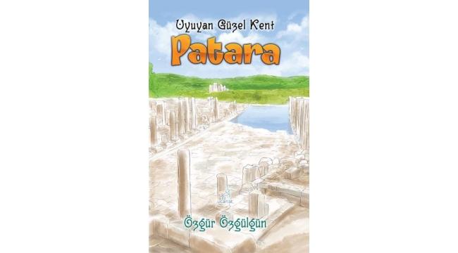 """Özgür Özgülgün'den çocuklar için """"Uyuyan Güzel Kent: Patara"""""""