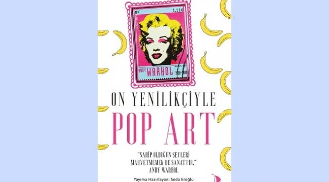 Sanat tarihinin en merak edilen akımlarından Pop Art'a dair merak ettikleriniz bu kitapta